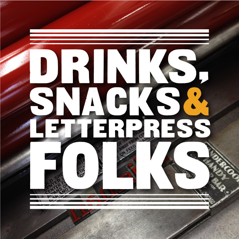 Drinks, Snacks & Letterpress Folks